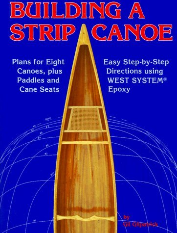 Building a Strip Canoe: Easy Step-By-Step Instructions and Patterns for 5 Canoe Models by Gil Gilpatrick (1-Oct-1985) Paperback