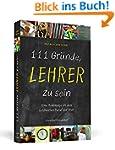 111 Gründe, Lehrer zu sein: Eine Homm...