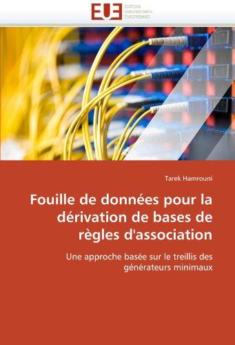 Fouille de données pour la dérivation de bases de règles d'association: Une approche basée sur le treillis des générateurs minimaux (Omn.Univ.Europ.) par Tarek Hamrouni