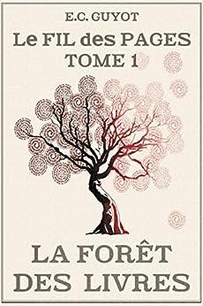 Le Fil des Pages Tome I: La Forêt des Livres (French Edition) by [Guyot, EC]