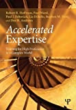 Accelerated Expertise: Training for High Proficiency in a Complex World (Expertise: Research and Applications Series) by Hoffman, Robert R., Ward, Paul, Feltovich, Paul J., DiBello, (2013) Paperback
