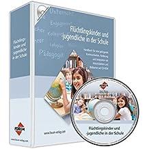 Flüchtlingskinder und -jugendliche in der Schule: Praxisratgeber für eine gelungene Kommunikation, Förderung und Integration mit Arbeitsblättern und Bildkarten auf CD-RO