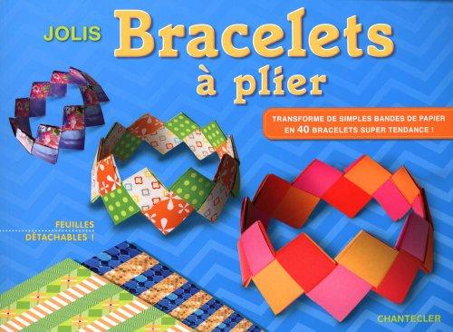 Jolis bracelets à plier : Transforme de simples bandes de papier en 40 bracelets super tendance !