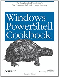 Windows PowerShell Cookbook: for Windows, Exchange 2007, and MOM V3: The Definitive Guide