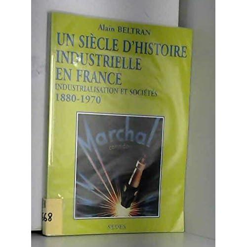 Un siècle d'histoire industrielle de la France de 1880 à 1970. Regards sur l'histoire numéro 124