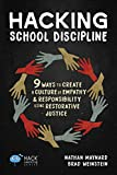 Hacking School Discipline: 9 Ways to Create a Culture of Empathy and Responsibility Using Restorative Justice (Hack Learning Series)