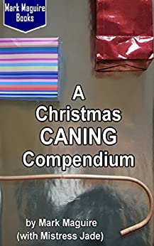 A Christmas CANING Compendium by [Maguire, Mark, Jade, Mistress]