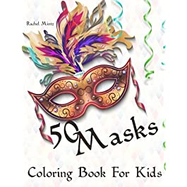 50 Masks – Coloring Book For Kids: Venice Carnival, Mardi Gras, Purim Party Masks to Color!