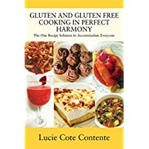 Gluten and Gluten Free Cooking in Perfect Harmony: The One Recipe Solution to Accommodate Everyone