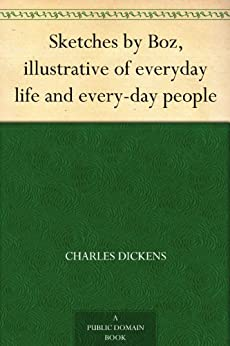 Sketches by Boz, illustrative of everyday life and every-day people by [Dickens, Charles]