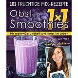 Das Obst Smoothies 1x1: 101 Rezepte für mehr Gesundheit & Fitness im Leben (Gesunde Rohkost, Detox & Smoothies Rezepte 2) (German Edition)