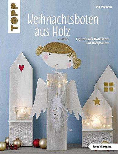 Weihnachtsboten aus Holz (kreativ.kompakt): Figuren aus Holzlatten und Holzpfosten