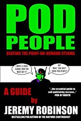 POD People: Beating the Print-on-Demand Stigma by Jeremy Robinson (2006-06-13)