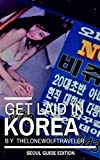 Get Laid in Korea. Seoul Guide Edition