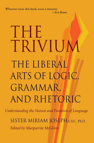 The Trivium: The Liberal Arts of Logic, Grammar and Rhetoric