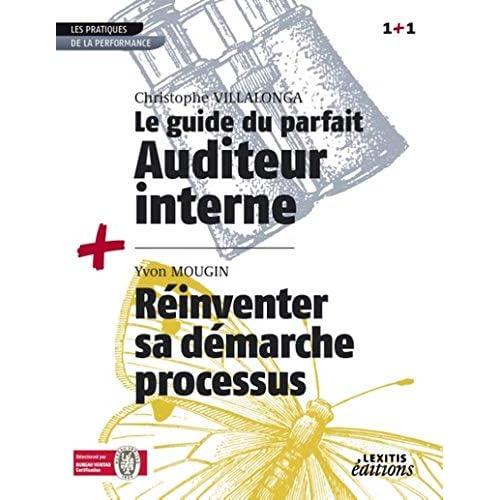 Le guide du parfait auditeur interne qse + réinventer sa démarche processus recueil collection 1+1