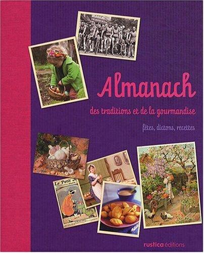 Almanach des traditions et de la gourmandise : Fêtes, dictons, recettes par Sylvie Barnay
