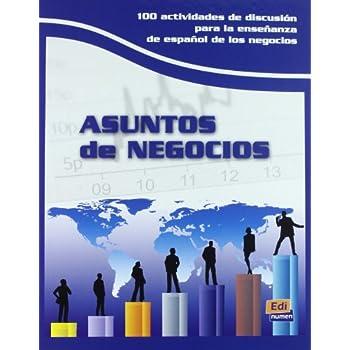 Asuntos de negocios : 100 actividades de discusion para la enseñanza de español de negocios