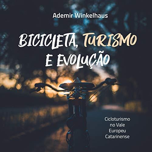 Bicicleta, Turismo e Evolução: Cicloturismo no Vale Europeu Catarinense (Portuguese Edition)