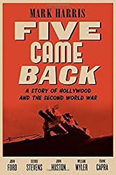 Five Came Back: A Story of Hollywood and the Second World War by Mark Harris (2014-02-27)