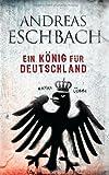 Ein König für Deutschland - Andreas Eschbach