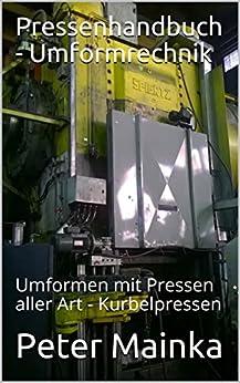 Pressenhandbuch - Umformtechnik: Umformen mit Kurbelpressen (German Edition) by [Mainka, Urban, Brunon]