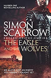 The Eagle and the Wolves (Eagles of the Empire 4): Cato & Macro: Book 4: Roman Legion 4