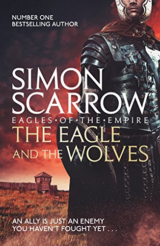 The Eagle and the Wolves (Eagles of the Empire 4): Cato & Macro: Book 4: Roman Legion 4 par Simon Scarrow