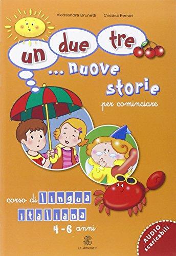 Un, due, tre... nuove storie. Per cominciare. Corso di lingua italiana 4-6 anni. Per la Scuola materna