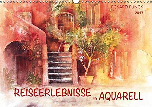 REISEERLEBNISSE in AQUARELL - ECKARD FUNCK (Wandkalender 2017 DIN A3 quer): Faszinierende Aquarelle,...