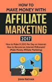 Affiliate Marketing: Make $1500 Per Day With  An Internet Millionaire's Secret Formula To Sell Almost Anything Online, Build A Business You Love, And Live ... (Affiliate Marketing, Internet Marketing)