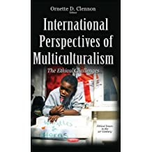 International Perspectives of Multiculturalism: The Ethical Challenges (Ethical Issues in the 21st Century)