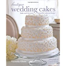 Boutique Wedding Cakes: bake and decorate beautiful cakes at home by Victoria Glass (2013-01-24)