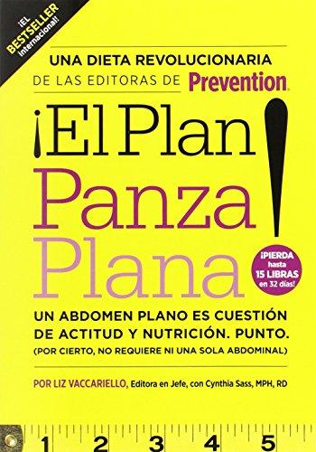 El Plan Panza Plana!: Un Abdomen Plano Es Cuestion de Actitud y Nutricion. Punto. (Por Cierto, No Requiere Ni una Solo Abdominal)