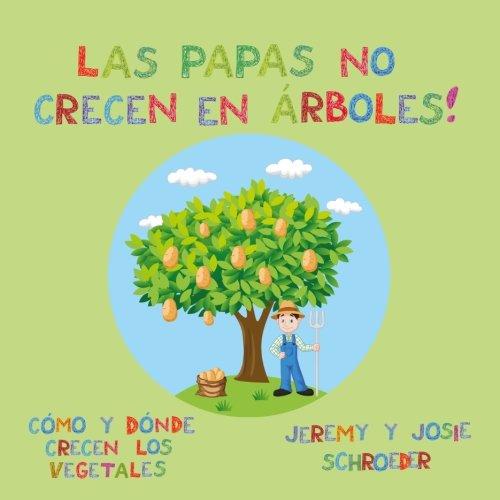 Las papas no crecen en árboles!: Cómo y dónde crecen los vegetales
