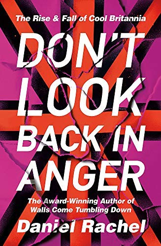 Don't Look Back In Anger: The Rise and Fall of Cool Britannia (English Edition)