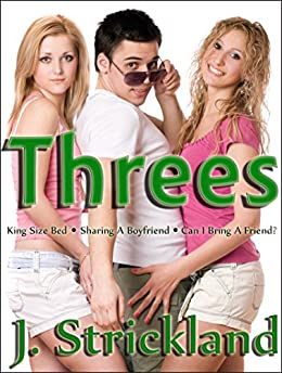 Threes: King Size Bed - Sharing A Boyfriend - Can I Bring A Friend? by [Strickland, J.]