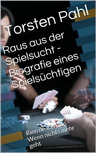 Raus aus der Spielsucht - Biografie eines Spielsüchtigen: Rien ne vas plus - Wenn nichts mehr geht