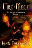 Fire Mage (Blacklight Chronicles) by John Forrester