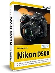 Nikon D500 - Für Bessere Fotos Von Anfang An: Das Kamerahandbuch Für Den Praktischen Einsatz