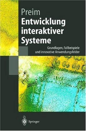 Entwicklung interaktiver Systeme: Grundlagen, Fallbeispiele und innovative Anwendungsfelder (Springer-Lehrbuch) -