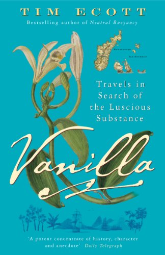 Vanilla: Travels in Search of the Luscious Substance (English Edition)