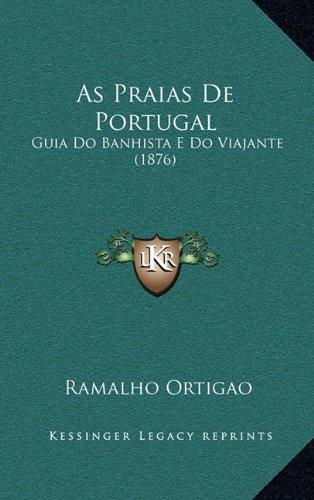 As Praias de Portugal: Guia Do Banhista E Do Viajante (1876)