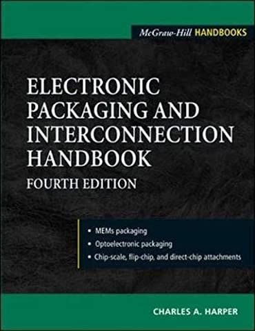 Electronic Packaging and Interconnection Handbook 4/E (Electronics)