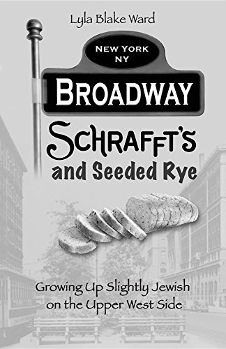 Broadway, Schrafft's and Seeded Rye: Growing Up Slightly Jewish on the Upper West Side (English Edition)