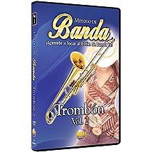 Metodo de Banda: Trombon, Volume 2: Aprende A Tocar al Estilo de Banda YA!
