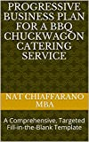 Progressive Business Plan for a BBQ Chuckwagon Catering Service: A Comprehensive, Targeted Fill-in-the-Blank Template (English Edition)
