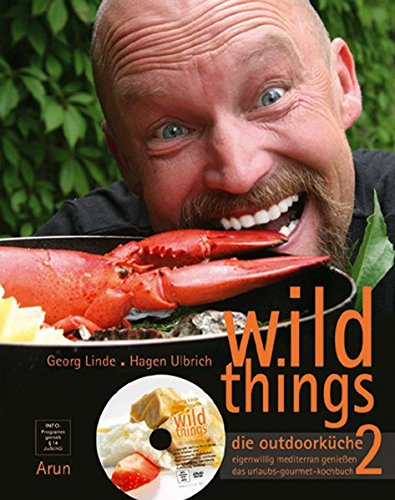 wild things - die outdoorküche 2: eigenwillig mediterran genießen. das urlaubs-gourmet-kochbuch