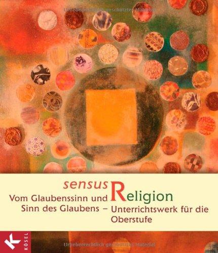 sensus Religion - Vom Glaubenssinn und Sinn des Glaubens: Unterrichtswerk für die Oberstufe