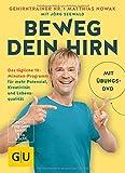 Beweg dein Hirn: Das tägliche 10-Minuten-Programm für mehr Potenzial, Kreativität und Lebensqualität (GU Einzeltitel Gesundheit/Alternativheilkunde) - Matthias Nowak, Jörg Seewald